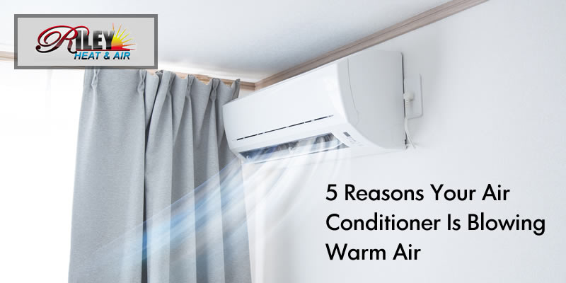 5 reasons your air conditioner is blowing warm air