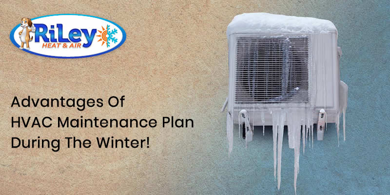Advantages of HVAC Maintenance Plan During The Winter!