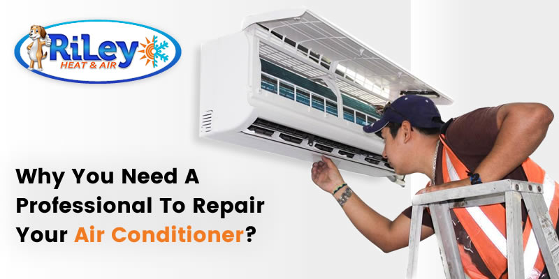 Why You Need a Professional To Repair Your Air Conditioner